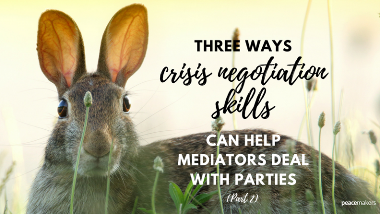 3 Ways Crisis Negotiation Skills Can Help Mediators Deal With Parties (Part 2) - FB
