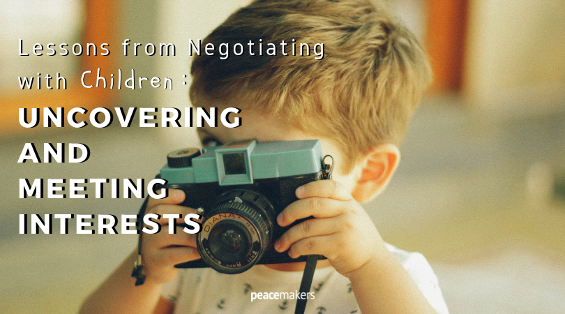 Lessons from Negotiating with Children_ Uncovering and Meeting Interests FB