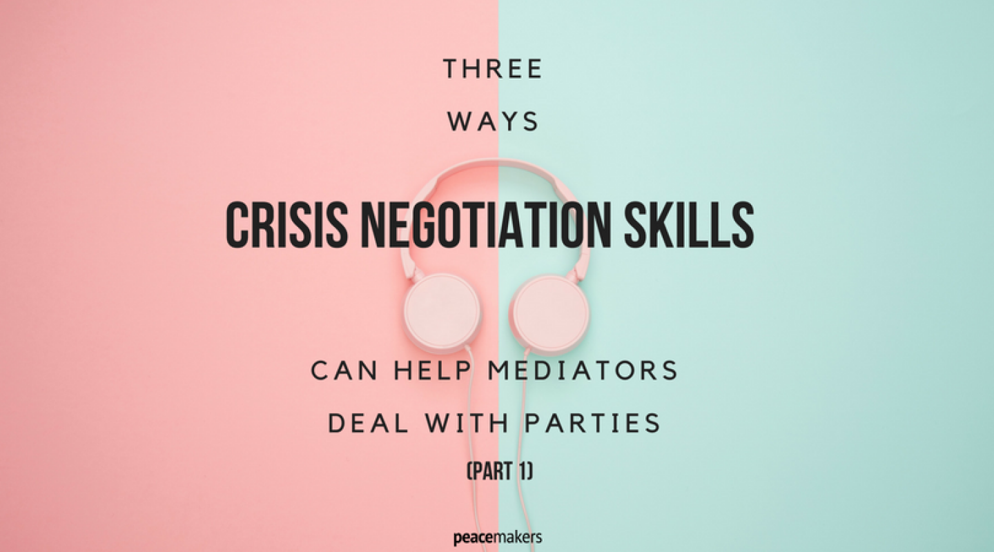 3 Ways Crisis Negotiation Skills Can Help Mediators Deal With Parties (Part 1) - FB