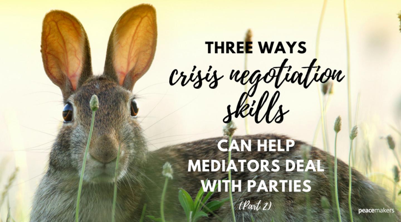 3 Ways Crisis Negotiation Skills Can Help Mediators Deal With Parties (Part 2) - FB