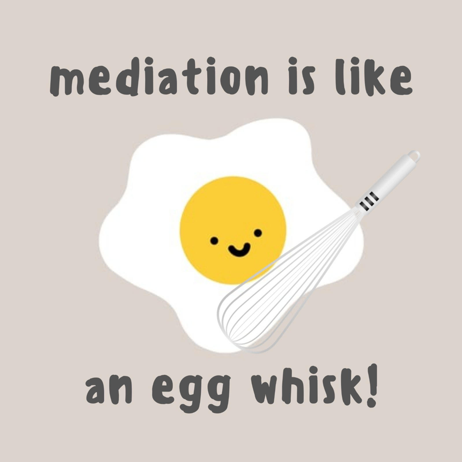 Mediation Metaphor 1: Mediation is like an egg whisk